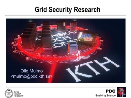 PDC Enabling Science Grid Security Research Olle Mulmo.