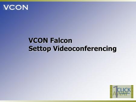 VCON Falcon Settop Videoconferencing. 2 IP data rates up to 768Kbps T.120 for Data Sharing over ISDN Dual-mode models: 1-BRI & 3-BRI Call Transfer and.