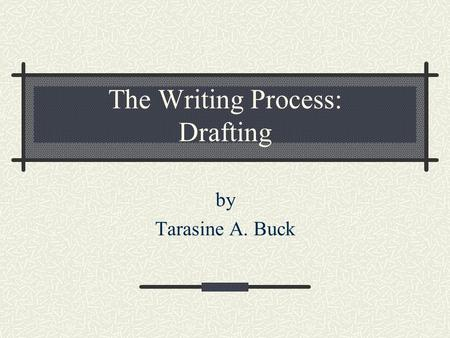 The Writing Process: Drafting by Tarasine A. Buck.