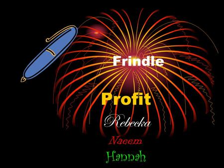 Frindle Profit Rebecka Naeem Hannah Thought process Group 3 decided that the packaging will be packaged in a dog box and we decided by the profit that.