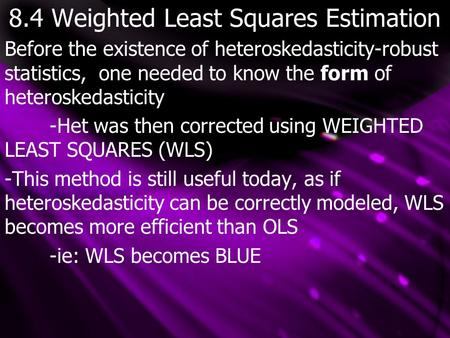 8.4 Weighted Least Squares Estimation Before the existence of heteroskedasticity-robust statistics, one needed to know the form of heteroskedasticity -Het.