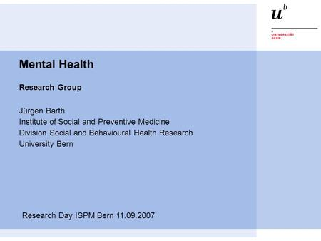 Mental Health Research Group Jürgen Barth Institute of Social and Preventive Medicine Division Social and Behavioural Health Research University Bern Research.