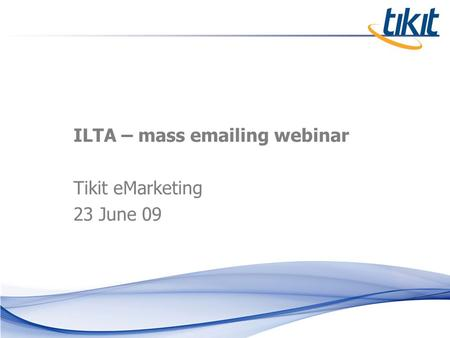 ILTA – mass emailing webinar Tikit eMarketing 23 June 09.
