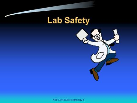 NSF North Mississippi GK-8 Lab Safety NSF North Mississippi GK-8 Why is Lab Safety Important? Lab safety is a major aspect of every lab based science.