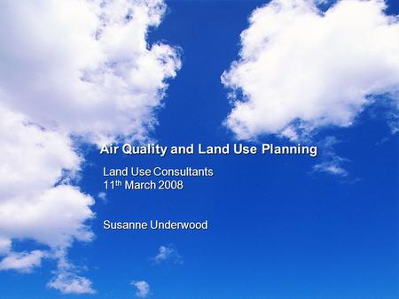 Air Quality and Land Use Planning Land Use Consultants 11 th March 2008 Susanne Underwood.