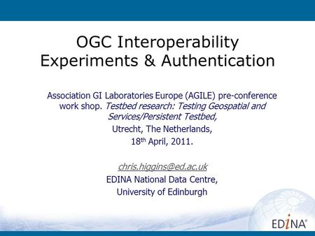OGC Interoperability Experiments & Authentication Association GI Laboratories Europe (AGILE) pre-conference work shop. Testbed research: Testing Geospatial.