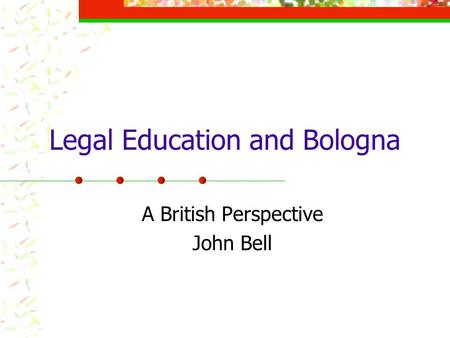 Legal Education and Bologna A British Perspective John Bell.