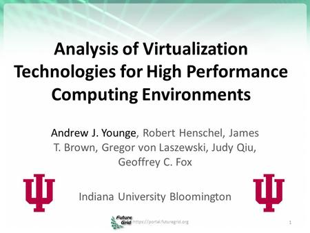 Analysis of Virtualization Technologies for High Performance Computing Environments Andrew J. Younge, Robert Henschel, James T. Brown, Gregor von Laszewski,