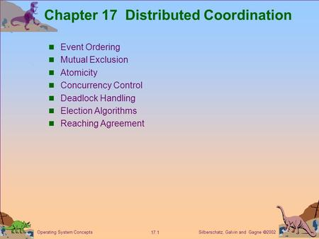 Silberschatz, Galvin and Gagne  2002 17.1 Operating System Concepts Chapter 17 Distributed Coordination Event Ordering Mutual Exclusion Atomicity Concurrency.