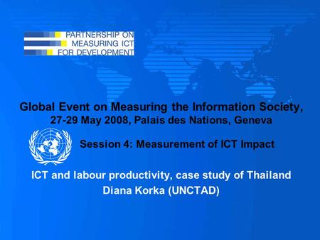 Global Event on Measuring the Information Society, 27-29 May 2008, Palais des Nations, Geneva Session 4: Measurement of ICT Impact ICT and labour productivity,