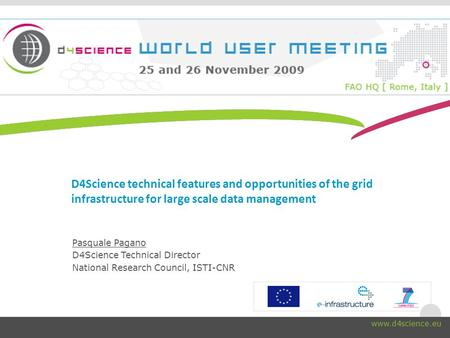 Www.d4science.org D4Science technical features and opportunities of the grid infrastructure for large scale data management Pasquale Pagano D4Science Technical.