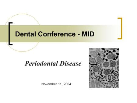 Dental Conference - MID Periodontal Disease November 11, 2004.