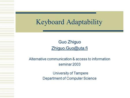 Keyboard Adaptability Guo Zhiguo Alternative communication & access to information seminar 2003 University of Tampere Department of Computer.