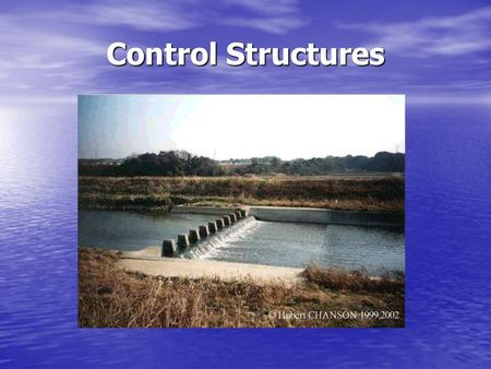 Control Structures. Control structures are used to: Control discharge and/or Control discharge and/or Control water elevation Control water elevation.