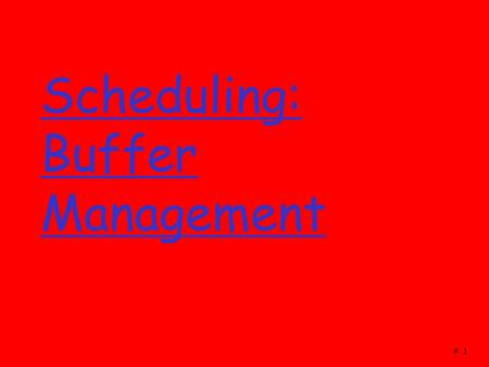 # 1 Scheduling: Buffer Management. # 2 The setting.