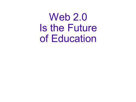 Web 2.0 Is the Future of Education. We're about to have the biggest discussion about education in decades, maybe longer.