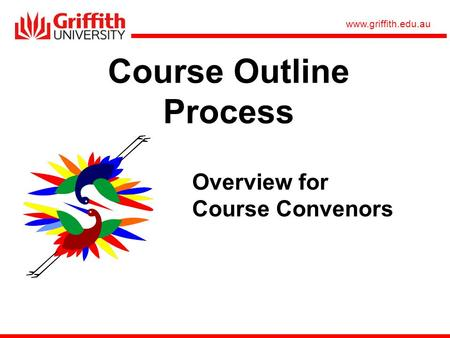 Www.griffith.edu.au Course Outline Process Overview for Course Convenors.