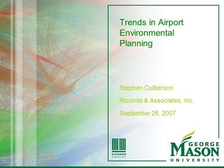 Trends in Airport Environmental Planning Stephen Culberson Ricondo & Associates, Inc. September 28, 2007.