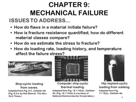 ISSUES TO ADDRESS... How do flaws in a material initiate failure? How is fracture resistance quantified; how do different material classes compare? How.