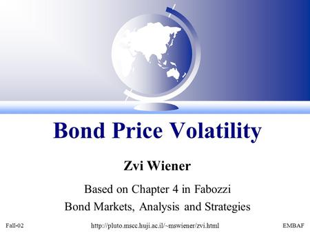 Fall-02  EMBAF Zvi Wiener Based on Chapter 4 in Fabozzi Bond Markets, Analysis and Strategies Bond Price.