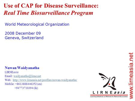 Use of CAP for Disease Surveillance: Real Time Biosurveillance Program Nuwan Waidyanatha LIRNEasia