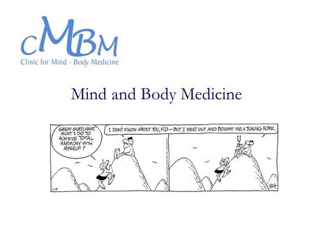 Mind and Body Medicine. Mind Body Medicine Unites the Mental and the physical aspects of the healing process Integrates medical practice with psychological.
