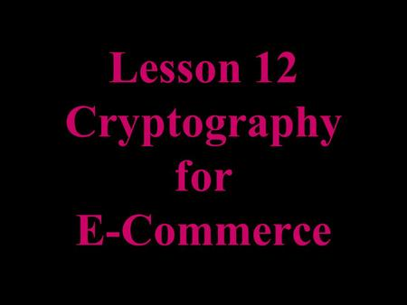 Lesson 12 Cryptography for E-Commerce. Approaches to Network Security Separate Security Protocol--SSL Application-Specific Security--SHTTP Security with.