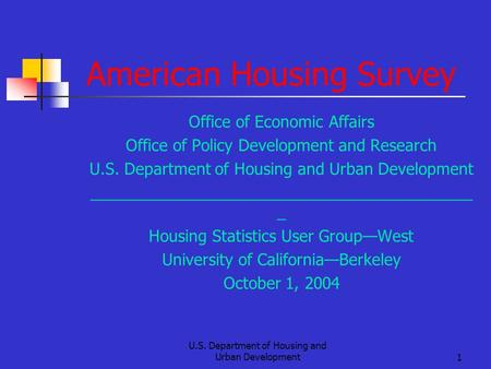 U.S. Department of Housing and Urban Development1 American Housing Survey Office of Economic Affairs Office of Policy Development and Research U.S. Department.