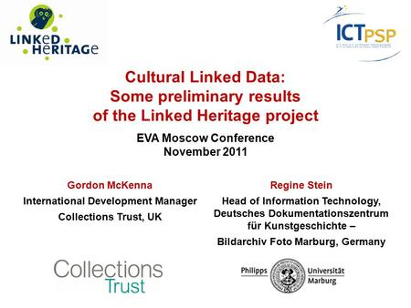 Cultural Linked Data: Some preliminary results of the Linked Heritage project EVA Moscow Conference November 2011 Gordon McKenna International Development.