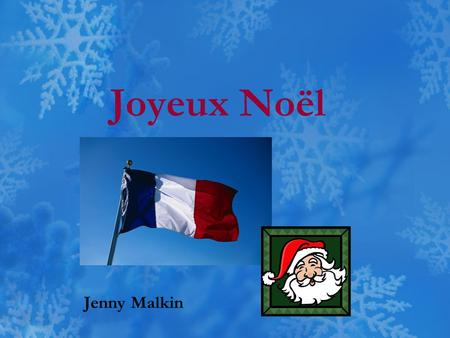 Joyeux Noël Jenny Malkin. Presents - Les cadeaux de Noël In some parts of France, Christmas comes early when Father Christmas, Le Père Noël, brings small.
