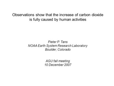 Observations show that the increase of carbon dioxide is fully caused by human activities Pieter P. Tans NOAA Earth System Research Laboratory Boulder,