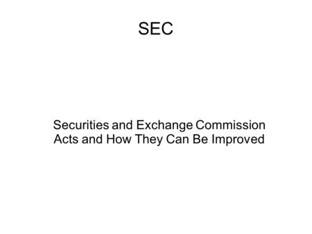 SEC Securities and Exchange Commission Acts and How They Can Be Improved.