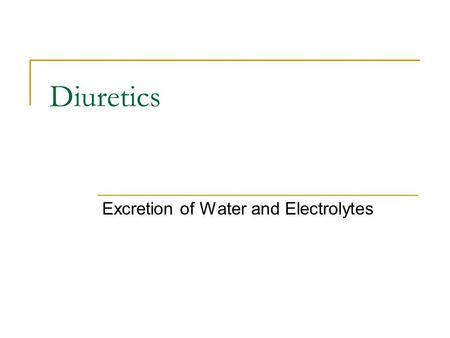 Diuretics Excretion of Water and Electrolytes. Background Primary effect of diuretics is to increase solute excretion, mainly as NaCl Causes increase.
