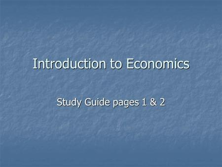 Introduction to Economics Study Guide pages 1 & 2.