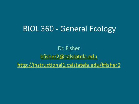 BIOL 360 - General Ecology Dr. Fisher