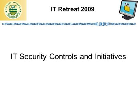 IT Retreat 2009 IT Security Controls and Initiatives.