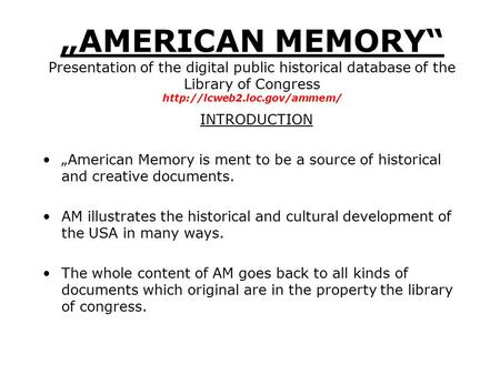 """AMERICAN MEMORY"" Presentation of the digital public historical database of the Library of Congress  INTRODUCTION ""American."