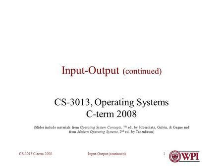 Input-Output (continued)CS-3013 C-term 20081 Input-Output (continued) CS-3013, Operating Systems C-term 2008 (Slides include materials from Operating System.