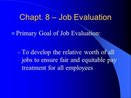 Chapt. 8 – Job Evaluation Primary Goal of Job Evaluation: