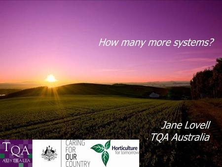 How many more systems? Jane Lovell TQA Australia.