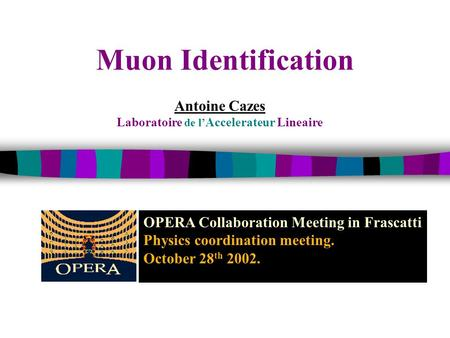 Muon Identification Antoine Cazes Laboratoire de l' Accelerateur Lineaire OPERA Collaboration Meeting in Frascatti Physics coordination meeting. October.
