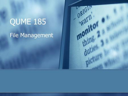 QUME 185 File Management. 2 Where did I save it? Managing files and folders is one of the most important computer skills The essential skills: Create*
