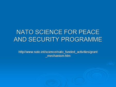 NATO SCIENCE FOR PEACE AND SECURITY PROGRAMME http//www.nato.int/science/nato_funded_activities/grant _mechanism.htm.