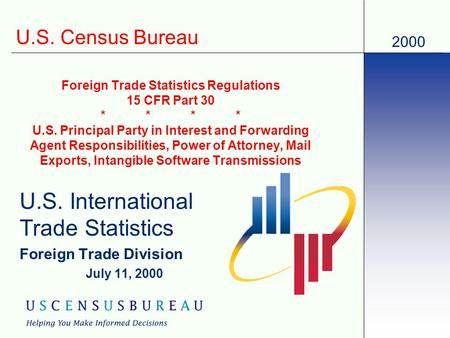 2000 U.S. Census Bureau Foreign Trade Statistics Regulations 15 CFR Part 30 **** U.S. Principal Party in Interest and Forwarding Agent Responsibilities,