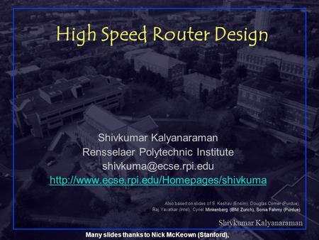 Shivkumar Kalyanaraman Rensselaer Polytechnic Institute 1 High Speed Router Design Shivkumar Kalyanaraman Rensselaer Polytechnic Institute