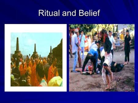Ritual and Belief. What is Belief? powerful, pervasive, and long-lasting moods and motivations in people conceptions of a general order of existence auras.