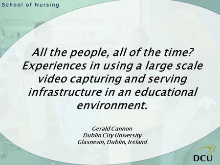 All the people, all of the time? Experiences in using a large scale video capturing and serving infrastructure in an educational environment. Gerald Cannon.