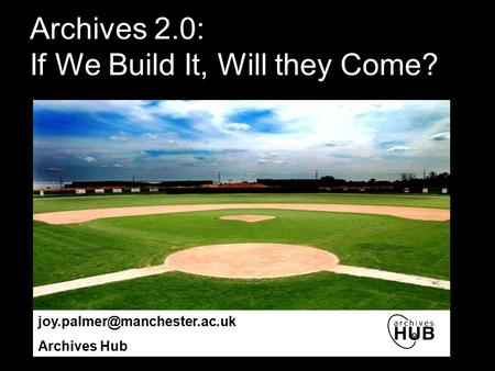 Archives 2.0: If We Build It, Will they Come? Archives Hub.