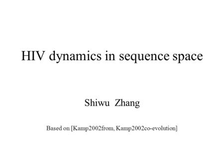 HIV dynamics in sequence space Shiwu Zhang Based on [Kamp2002from, Kamp2002co-evolution]