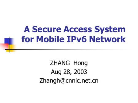A Secure Access System for Mobile IPv6 Network ZHANG Hong Aug 28, 2003